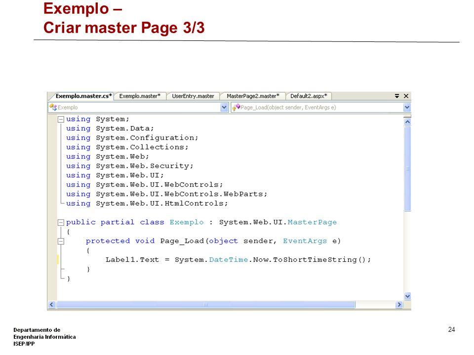 23 Exemplo – Criar master Page 2/3 Tabela HTML com 3 linhas 1ª linha: texto 2ª linha: asp:contentplaceholder 3ª linha: asp:Label