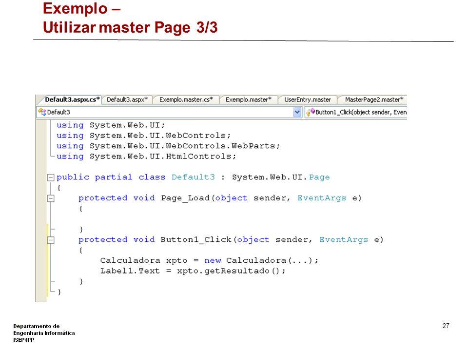 26 Exemplo – Utilizar master Page 2/3 Texto HTML asp:TextBox asp:DropDownList asp:Button asp:Label Tabela HTML com 1 linha