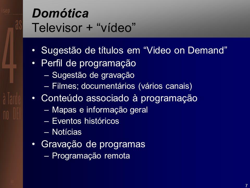 7 Domótica Televisor + vídeo Sugestão de títulos em Video on Demand Perfil de programação –Sugestão de gravação –Filmes; documentários (vários canais) Conteúdo associado à programação –Mapas e informação geral –Eventos históricos –Notícias Gravação de programas –Programação remota