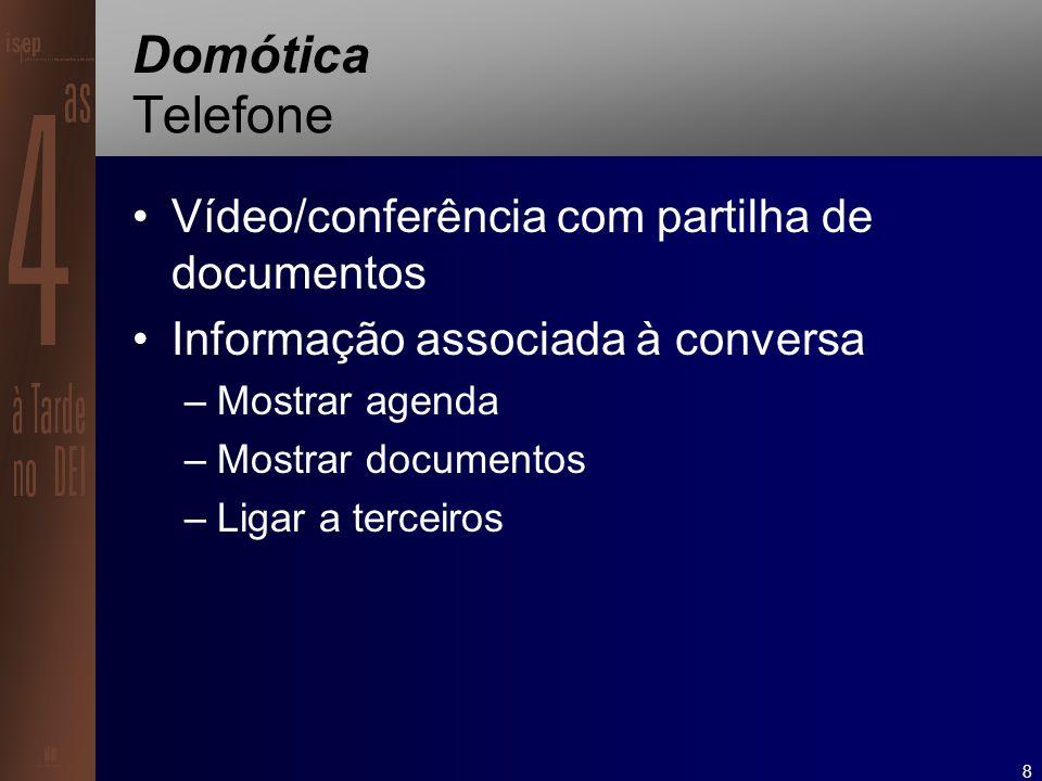 8 Domótica Telefone Vídeo/conferência com partilha de documentos Informação associada à conversa –Mostrar agenda –Mostrar documentos –Ligar a terceiros