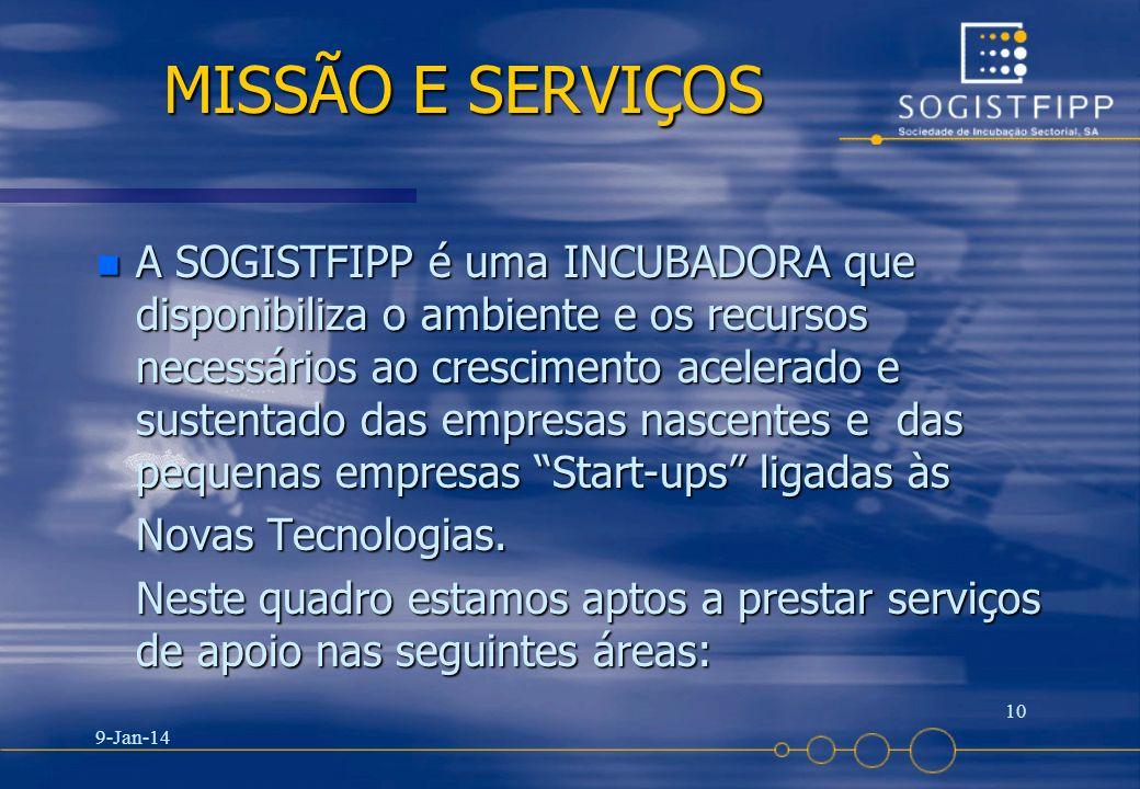 9-Jan-14 10 MISSÃO E SERVIÇOS n A SOGISTFIPP é uma INCUBADORA que disponibiliza o ambiente e os recursos necessários ao crescimento acelerado e susten