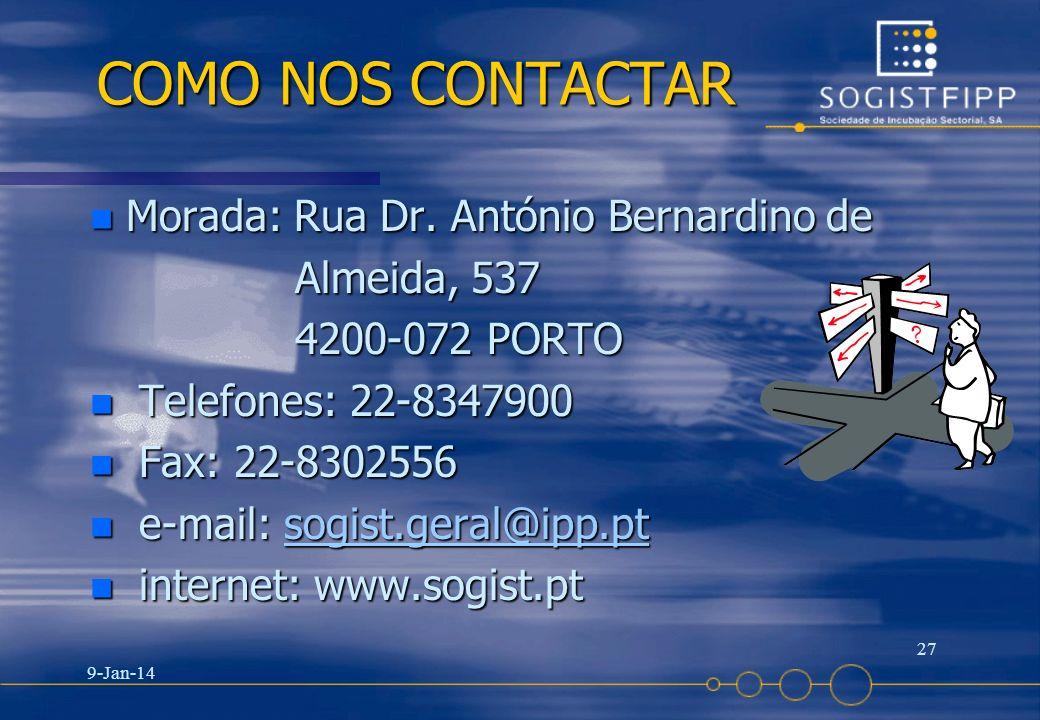 9-Jan-14 27 COMO NOS CONTACTAR n Morada: Rua Dr. António Bernardino de Almeida, 537 Almeida, 537 4200-072 PORTO 4200-072 PORTO n Telefones: 22-8347900