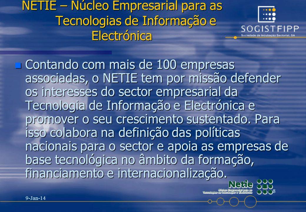 9-Jan-14 8 NETIE – Núcleo Empresarial para as Tecnologias de Informação e Electrónica n Contando com mais de 100 empresas associadas, o NETIE tem por