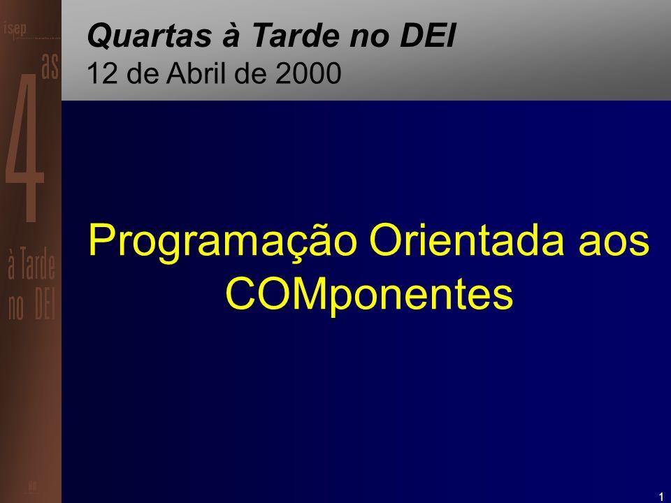 1 Programação Orientada aos COMponentes Quartas à Tarde no DEI 12 de Abril de 2000