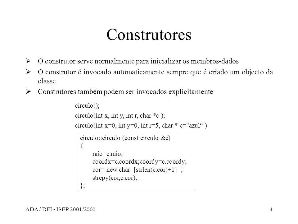 ADA / DEI - ISEP 2001/20004 Construtores O construtor serve normalmente para inicializar os membros-dados O construtor é invocado automaticamente semp