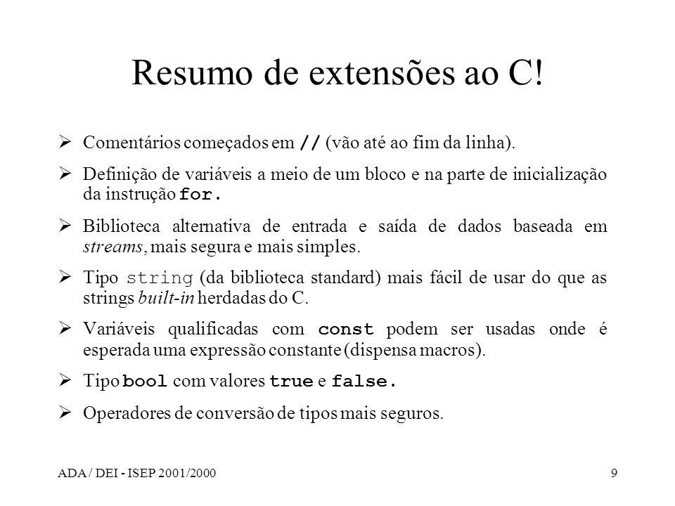 ADA / DEI - ISEP 2001/20009 Resumo de extensões ao C! Comentários começados em // (vão até ao fim da linha). Definição de variáveis a meio de um bloco