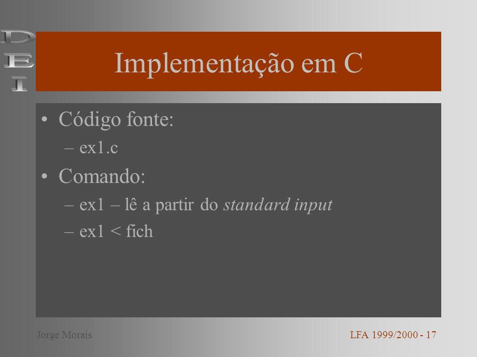 Implementação em C Código fonte: –ex1.c Comando: –ex1 – lê a partir do standard input –ex1 < fich LFA 1999/2000 - 17Jorge Morais