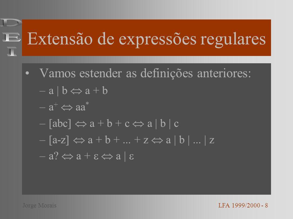 Extensão de expressões regulares Vamos estender as definições anteriores: –a | b a + b –a + aa * –[abc] a + b + c a | b | c –[a-z] a + b +... + z a |