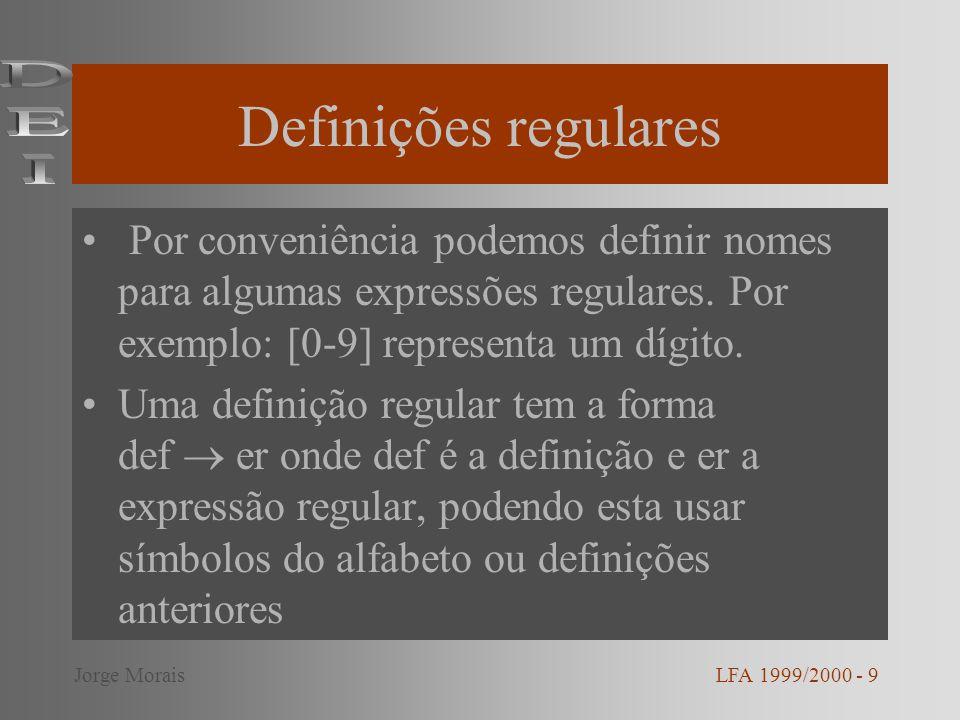 Definições regulares Por conveniência podemos definir nomes para algumas expressões regulares. Por exemplo: [0-9] representa um dígito. Uma definição