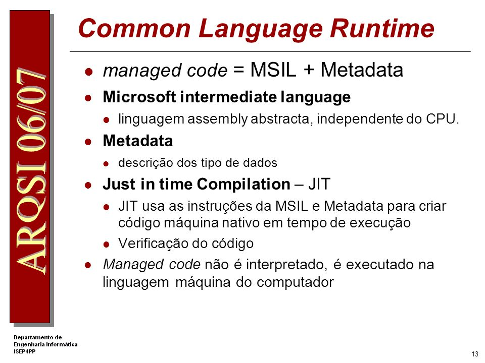 12 Compilação e Execução Class Loader JIT Compiler with optional verification Execution Security Checks EXE/DLL (MSIL and metadata) Class Libraries (M