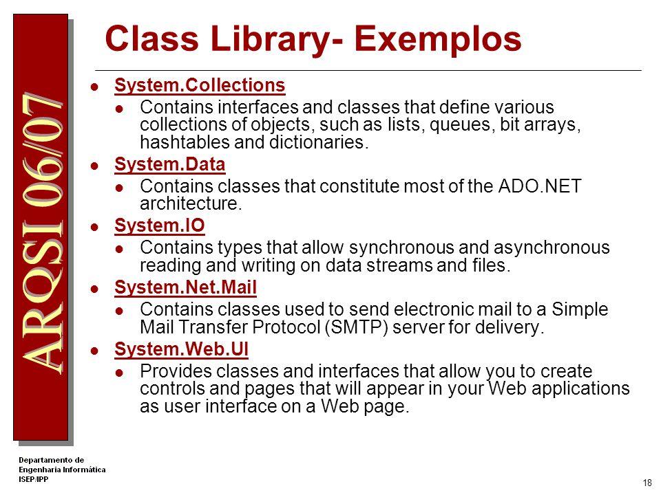 17 Framework Class Library.NET Framework Class Library O namespace System é o namespace raiz dos tipos principais Organização numa hierarquia de nomes