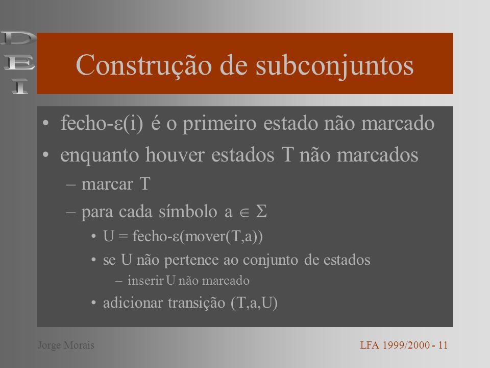 Construção de subconjuntos fecho- (i) é o primeiro estado não marcado enquanto houver estados T não marcados –marcar T –para cada símbolo a U = fecho-