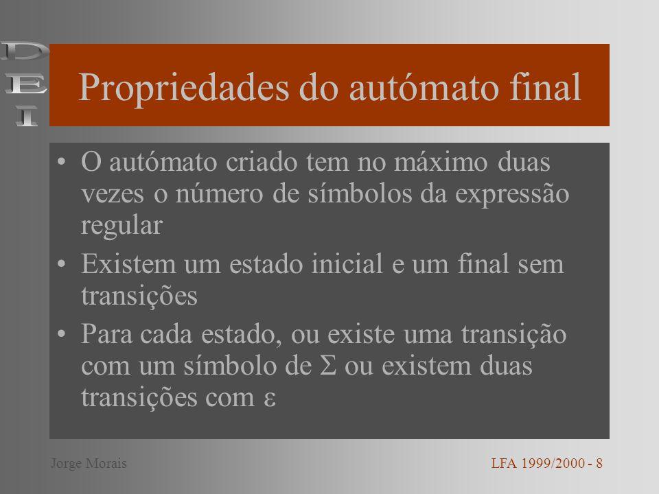 Propriedades do autómato final O autómato criado tem no máximo duas vezes o número de símbolos da expressão regular Existem um estado inicial e um fin