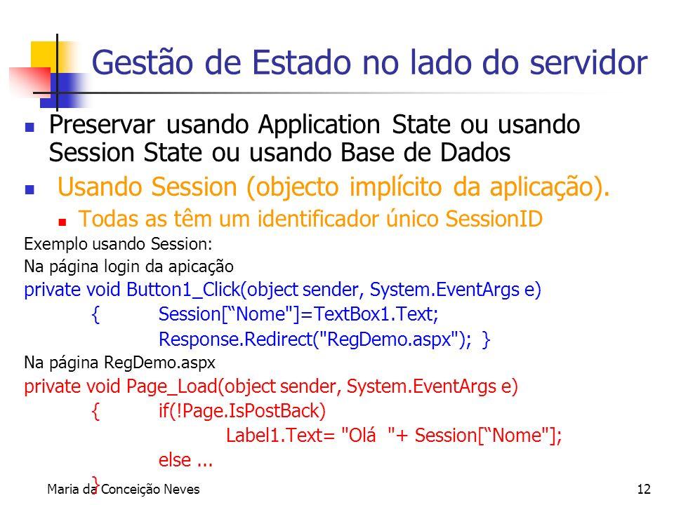 Maria da Conceição Neves12 Gestão de Estado no lado do servidor Preservar usando Application State ou usando Session State ou usando Base de Dados Usa