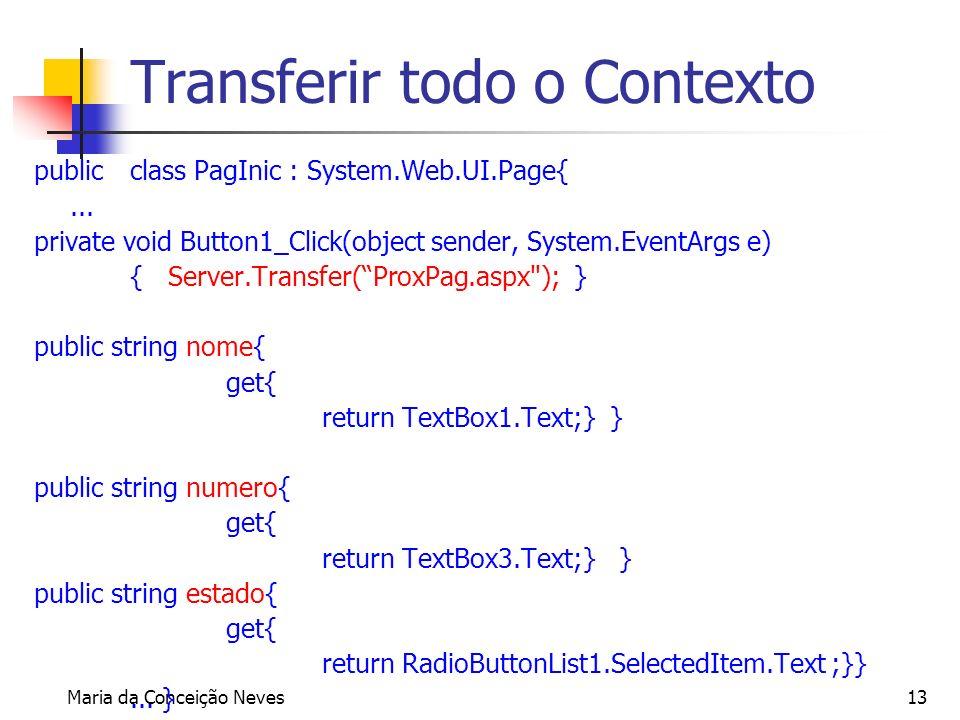 Maria da Conceição Neves13 Transferir todo o Contexto public class PagInic : System.Web.UI.Page{... private void Button1_Click(object sender, System.E