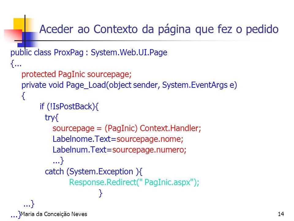 Maria da Conceição Neves14 Aceder ao Contexto da página que fez o pedido public class ProxPag : System.Web.UI.Page {... protected PagInic sourcepage;