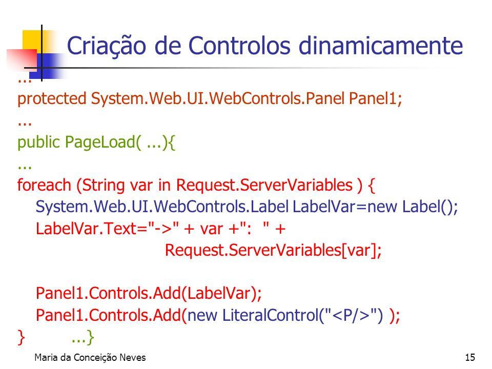 Maria da Conceição Neves15 Criação de Controlos dinamicamente... protected System.Web.UI.WebControls.Panel Panel1;... public PageLoad(...){... foreach
