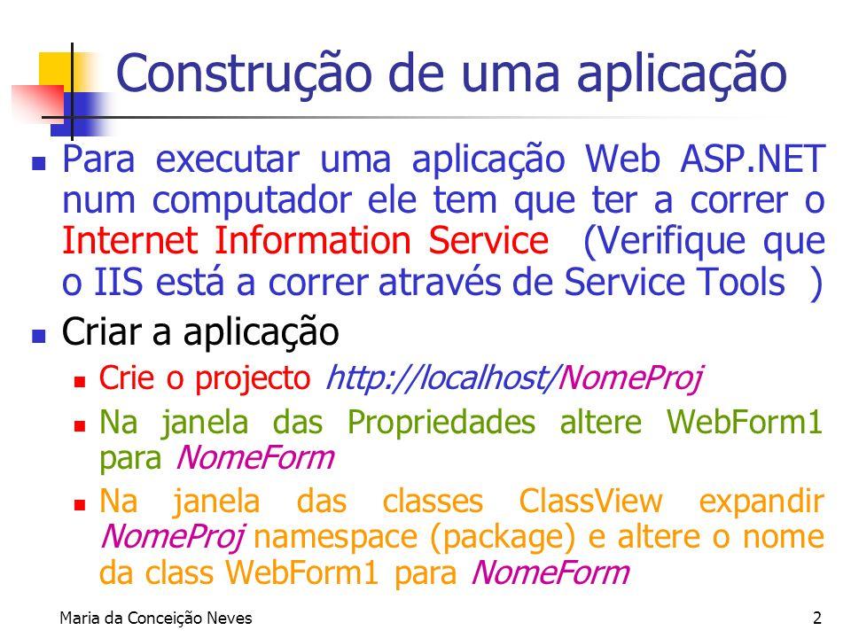 2 Construção de uma aplicação Para executar uma aplicação Web ASP.NET num computador ele tem que ter a correr o Internet Information Service (Verifiqu
