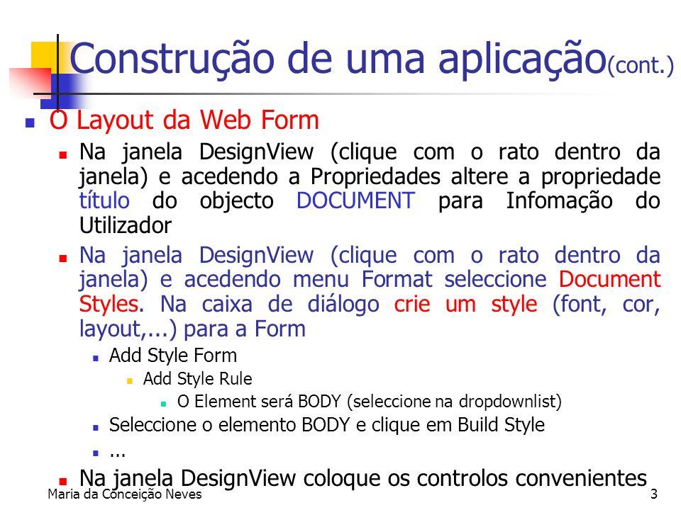 Maria da Conceição Neves3 Construção de uma aplicação (cont.) O Layout da Web Form Na janela DesignView (clique com o rato dentro da janela) e acedend