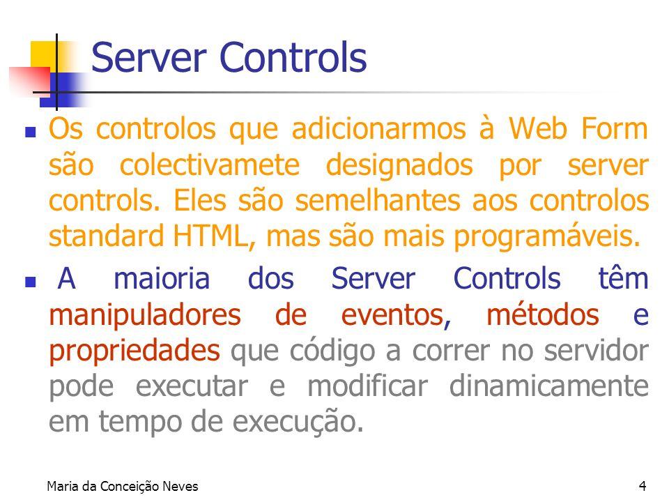 Maria da Conceição Neves4 Server Controls Os controlos que adicionarmos à Web Form são colectivamete designados por server controls. Eles são semelhan