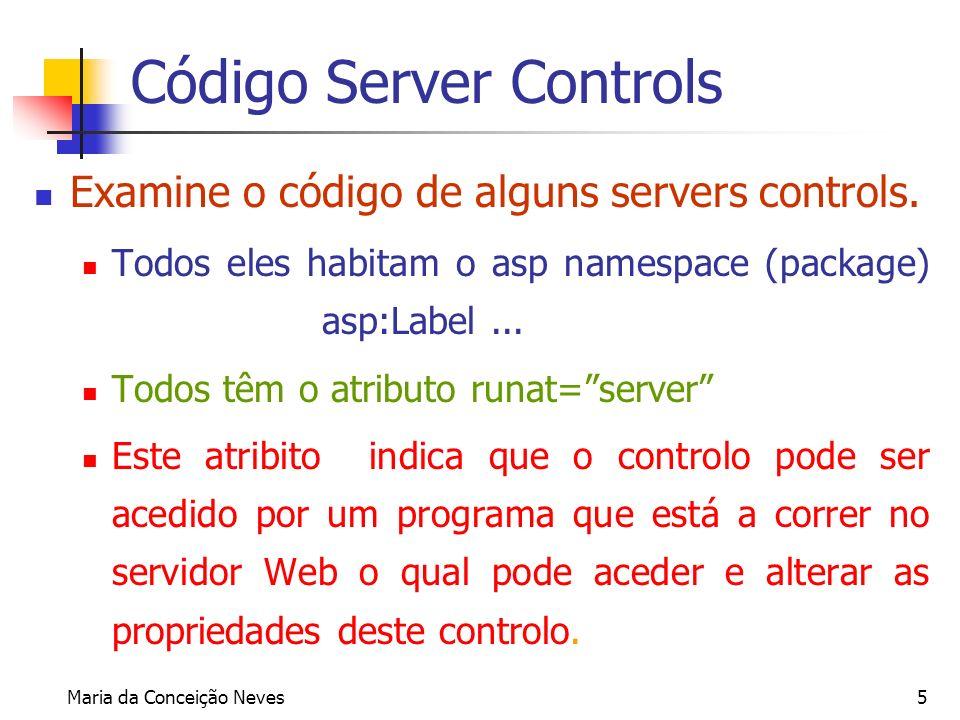 Maria da Conceição Neves5 Código Server Controls Examine o código de alguns servers controls. Todos eles habitam o asp namespace (package) asp:Label..