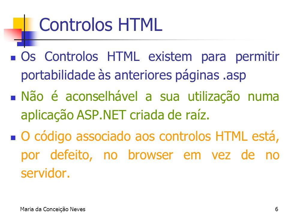 Maria da Conceição Neves6 Controlos HTML Os Controlos HTML existem para permitir portabilidade às anteriores páginas.asp Não é aconselhável a sua util