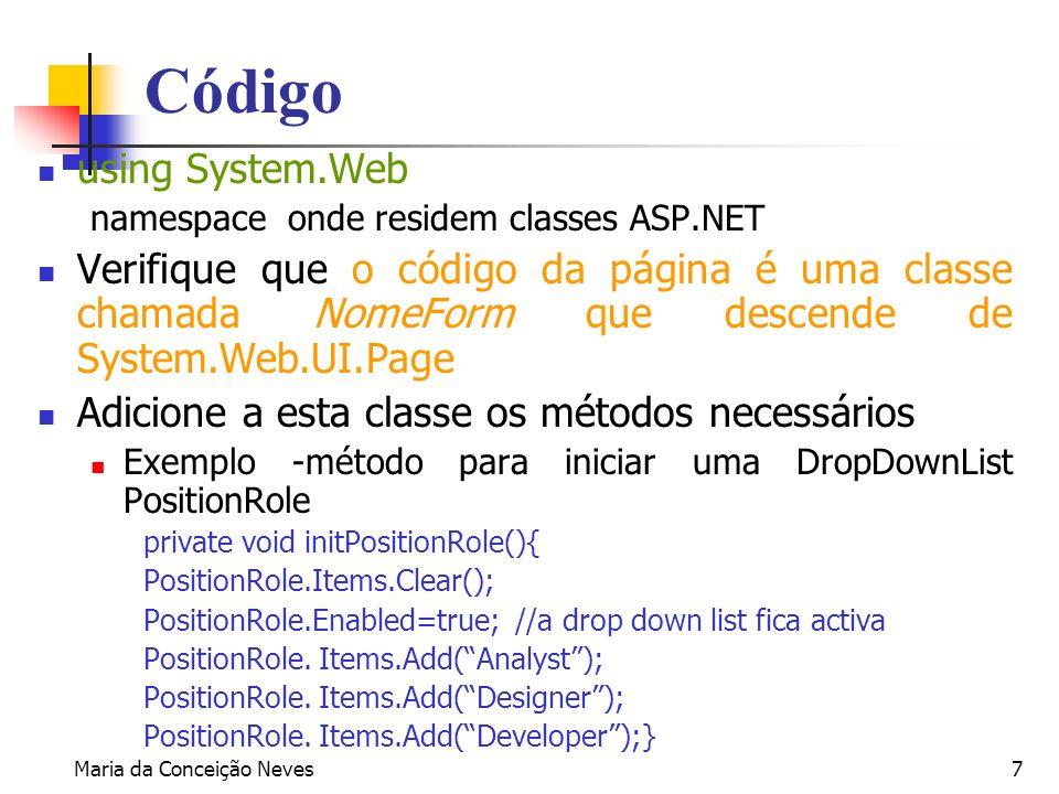 Maria da Conceição Neves7 Código using System.Web namespace onde residem classes ASP.NET Verifique que o código da página é uma classe chamada NomeFor