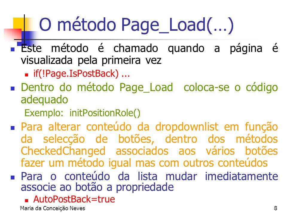 Maria da Conceição Neves8 O método Page_Load(…) Este método é chamado quando a página é visualizada pela primeira vez if(!Page.IsPostBack)... Dentro d