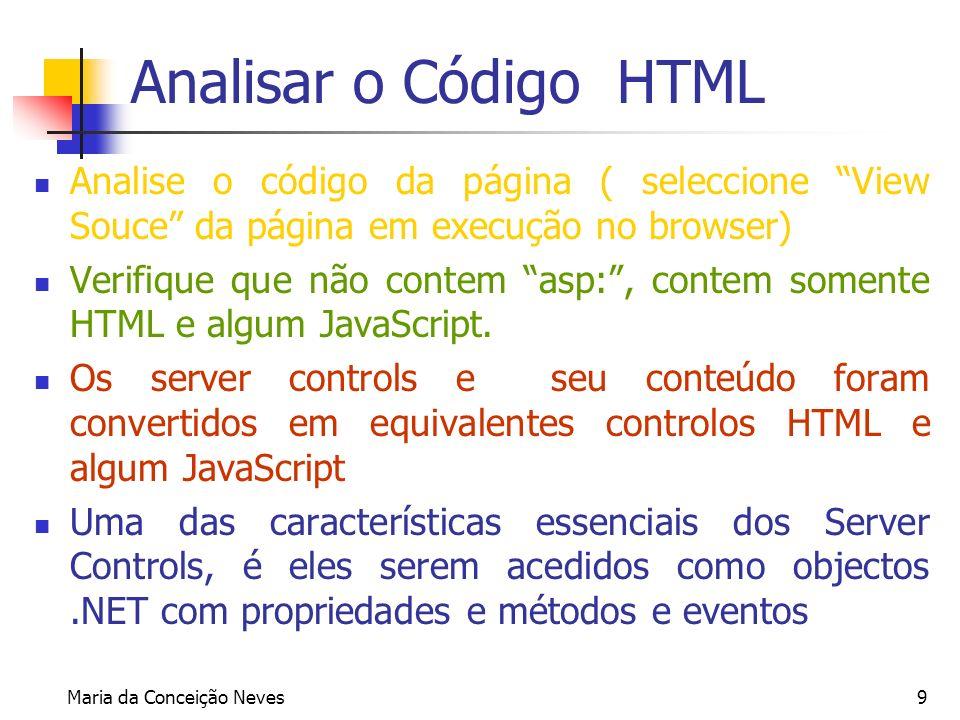 Maria da Conceição Neves9 Analisar o Código HTML Analise o código da página ( seleccione View Souce da página em execução no browser) Verifique que nã