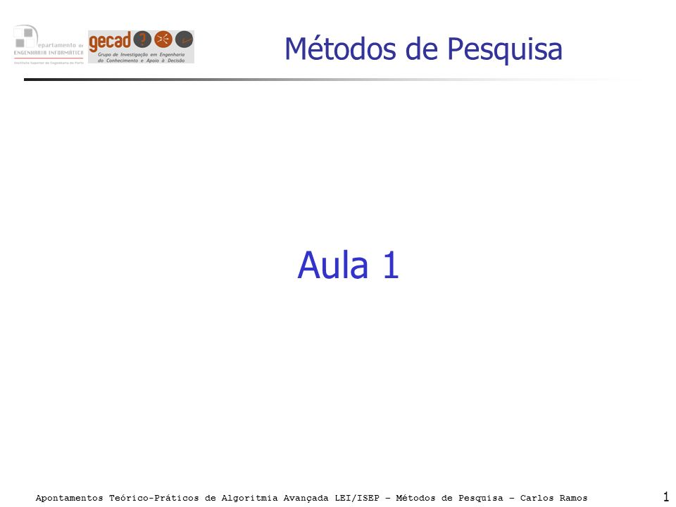 Apontamentos Teórico-Práticos de Algoritmia Avançada LEI/ISEP – Métodos de Pesquisa – Carlos Ramos 1 Métodos de Pesquisa Aula 1
