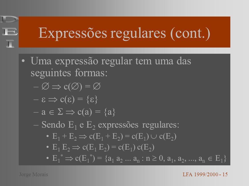 Expressões regulares (cont.) Uma expressão regular tem uma das seguintes formas: – c( ) = – c( ) = { } –a c(a) = {a} –Sendo E 1 e E 2 expressões regul