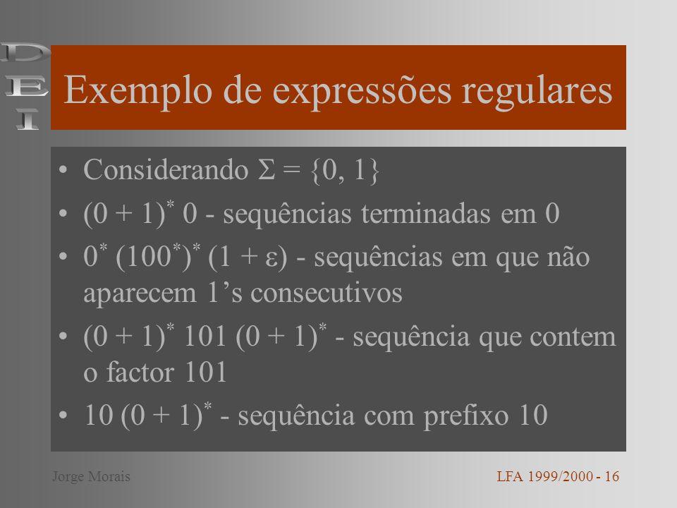 Exemplo de expressões regulares Considerando = {0, 1} (0 + 1) * 0 - sequências terminadas em 0 0 * (100 * ) * (1 + ) - sequências em que não aparecem