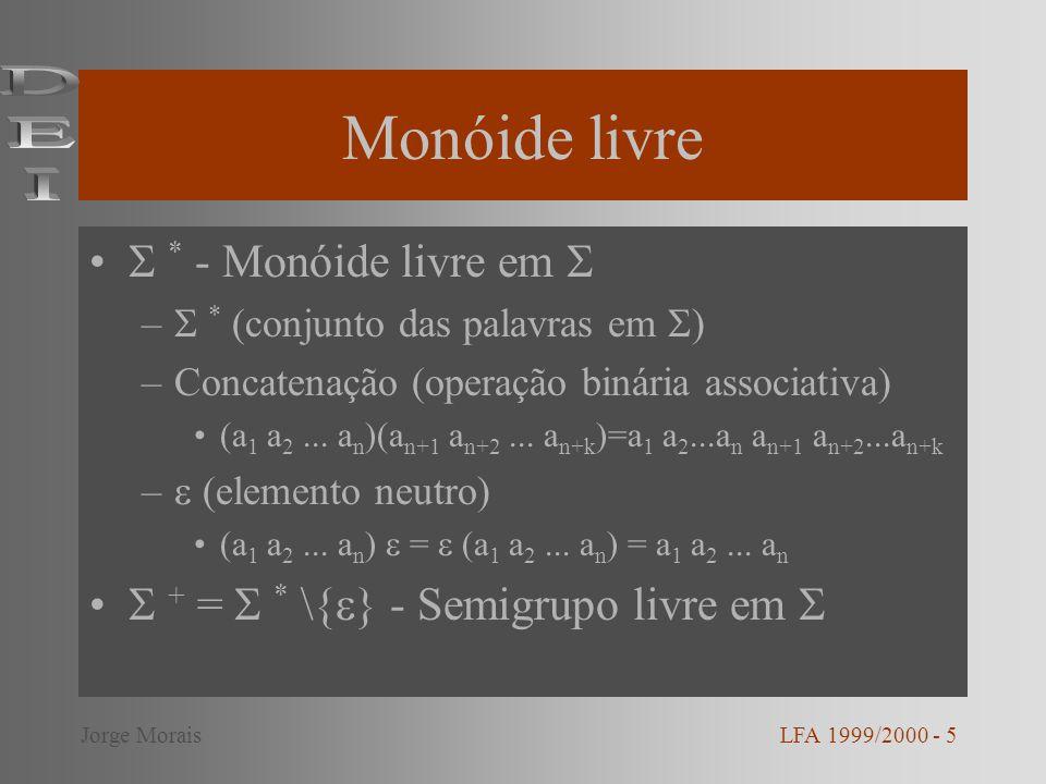 Monóide livre * - Monóide livre em – * (conjunto das palavras em ) –Concatenação (operação binária associativa) (a 1 a 2... a n )(a n+1 a n+2... a n+k