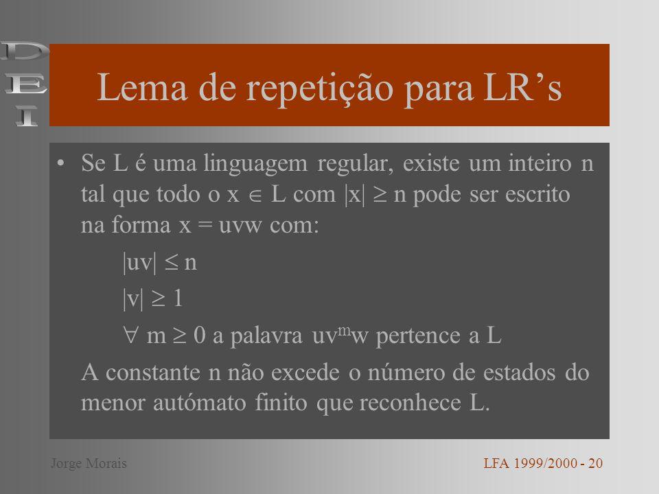 Lema de repetição para LRs Se L é uma linguagem regular, existe um inteiro n tal que todo o x L com |x| n pode ser escrito na forma x = uvw com: |uv|
