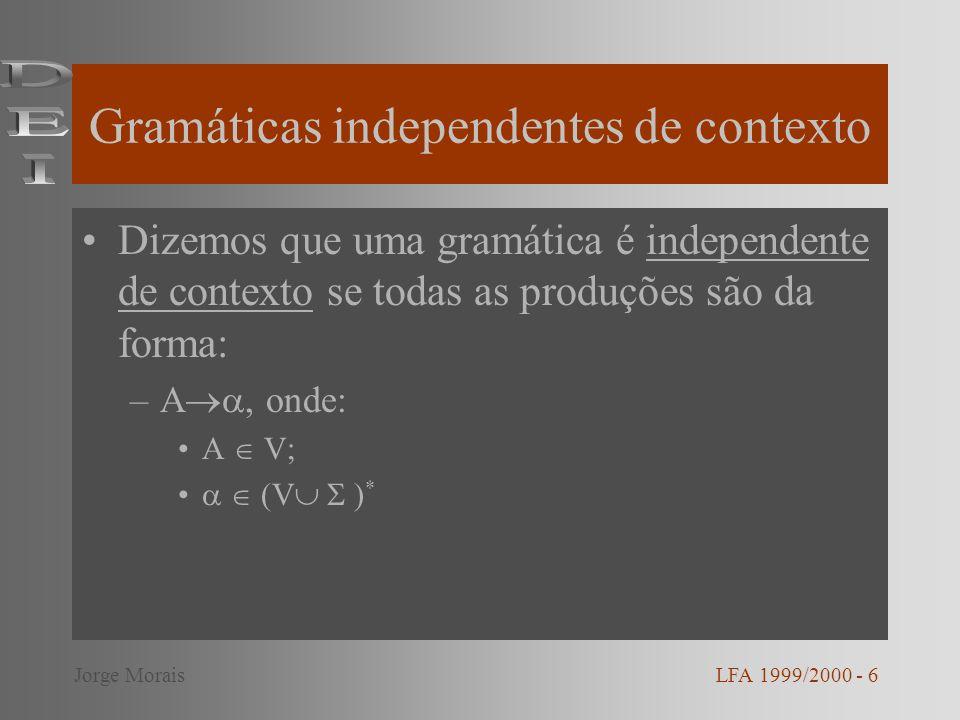 Gramáticas independentes de contexto Dizemos que uma gramática é independente de contexto se todas as produções são da forma: –A, onde: A V; (V ) * LF