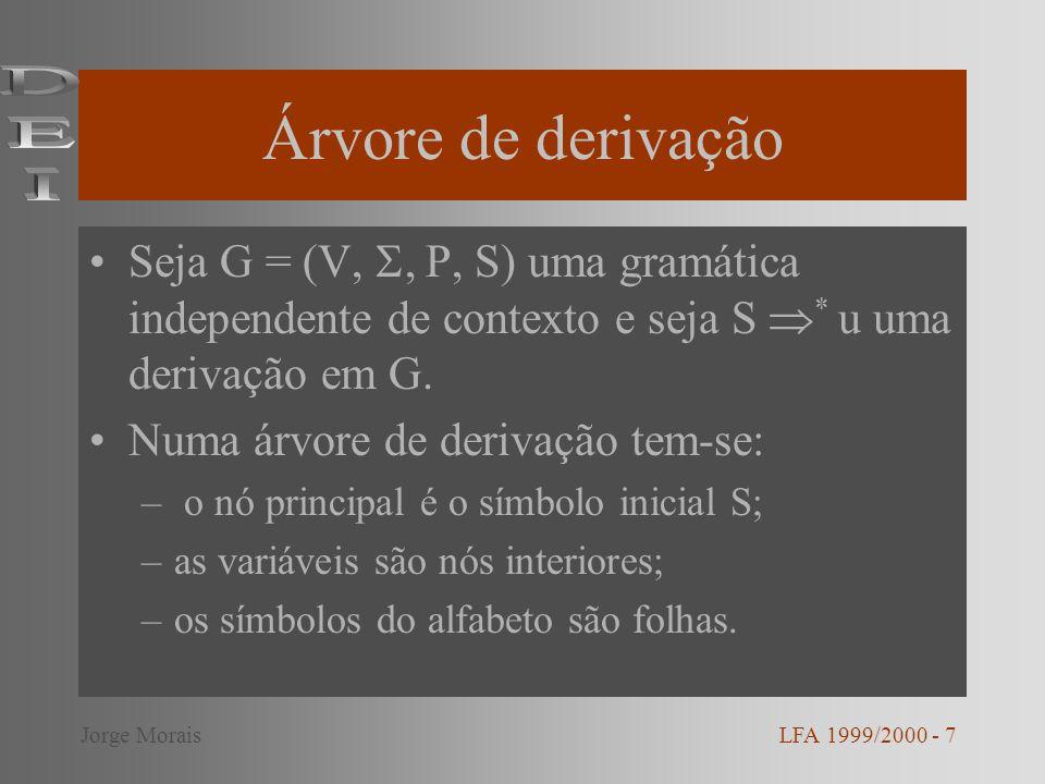 Gramáticas regulares Dizemos que uma gramática é regular se for linear à esquerda ou à direita: LFA 1999/2000 - 8Jorge Morais Gramática linear à direita A A B onde: –A, B V; – Gramática linear à esquerda A A B onde: –A, B V; –