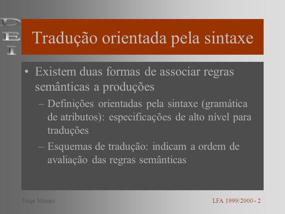 Tradução orientada pela sintaxe Existem duas formas de associar regras semânticas a produções –Definições orientadas pela sintaxe (gramática de atribu