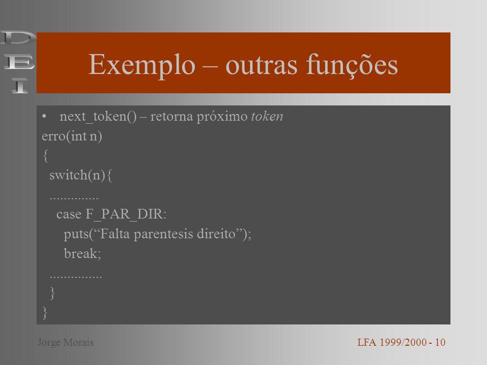 Exemplo – outras funções next_token() – retorna próximo token erro(int n) { switch(n){.............. case F_PAR_DIR: puts(Falta parentesis direito); b