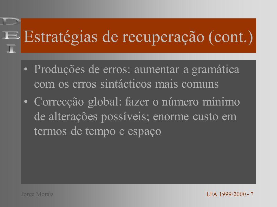 Estratégias de recuperação (cont.) Produções de erros: aumentar a gramática com os erros sintácticos mais comuns Correcção global: fazer o número míni