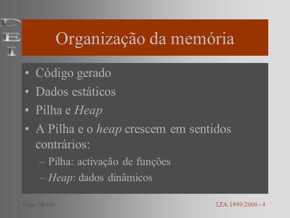 Organização da memória Código gerado Dados estáticos Pilha e Heap A Pilha e o heap crescem em sentidos contrários: –Pilha: activação de funções –Heap: dados dinâmicos LFA 1999/2000 - 4Jorge Morais
