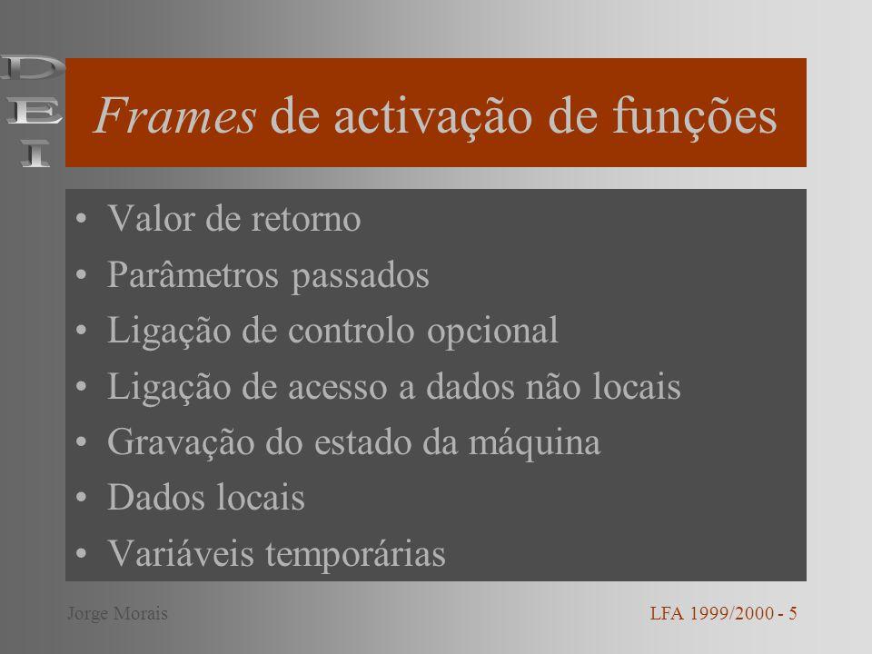 Frames de activação de funções Valor de retorno Parâmetros passados Ligação de controlo opcional Ligação de acesso a dados não locais Gravação do estado da máquina Dados locais Variáveis temporárias LFA 1999/2000 - 5Jorge Morais