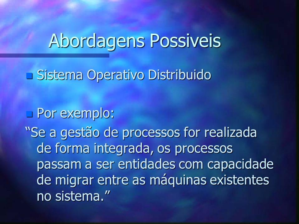 Abordagens Possiveis n Sistema Operativo Distribuido n Por exemplo: Se a gestão de processos for realizada de forma integrada, os processos passam a s