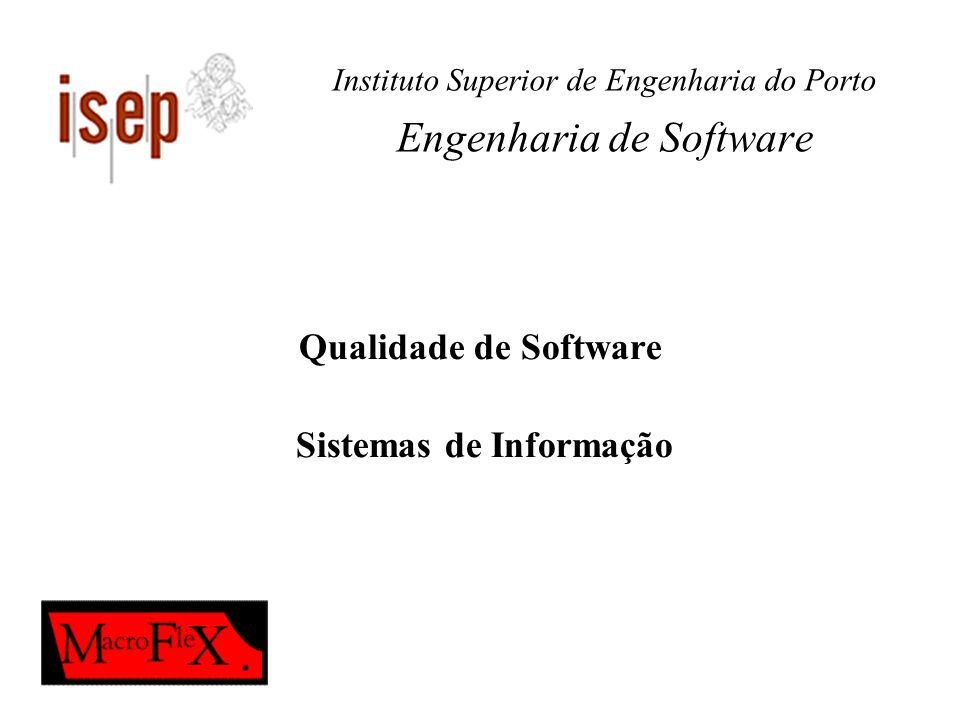 Instituto Superior de Engenharia do Porto Engenharia de Software Qualidade de Software Sistemas de Informação