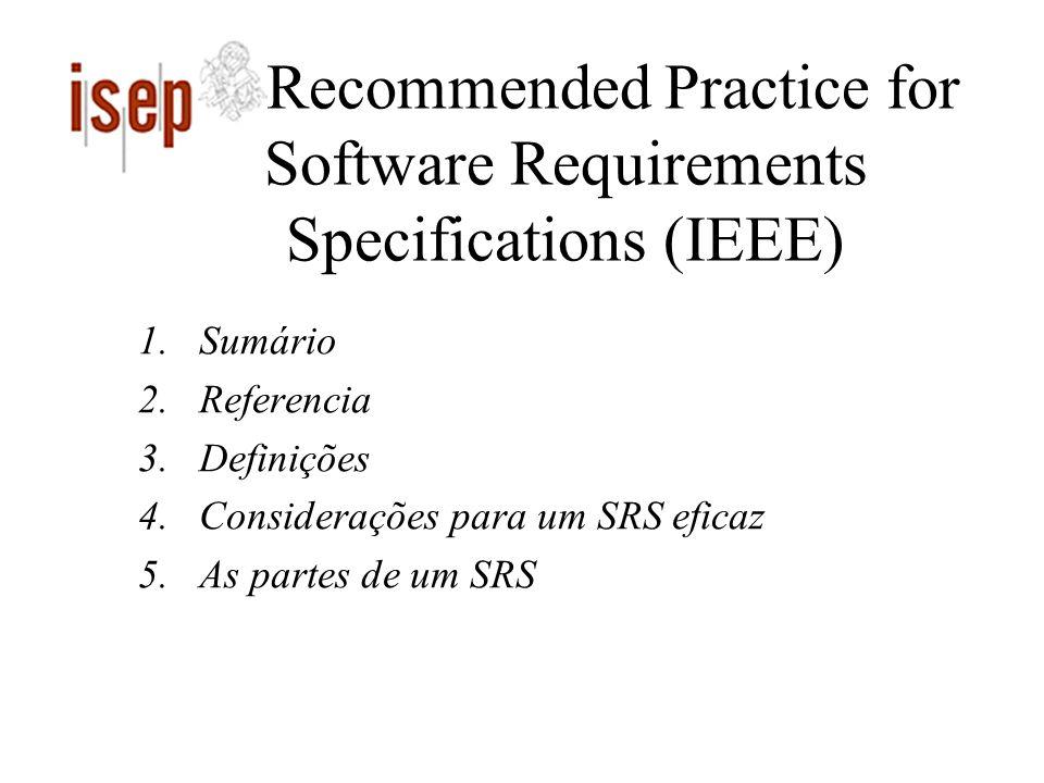 Recommended Practice for Software Requirements Specifications (IEEE) 1.Sumário 2.Referencia 3.Definições 4.Considerações para um SRS eficaz 5.As parte