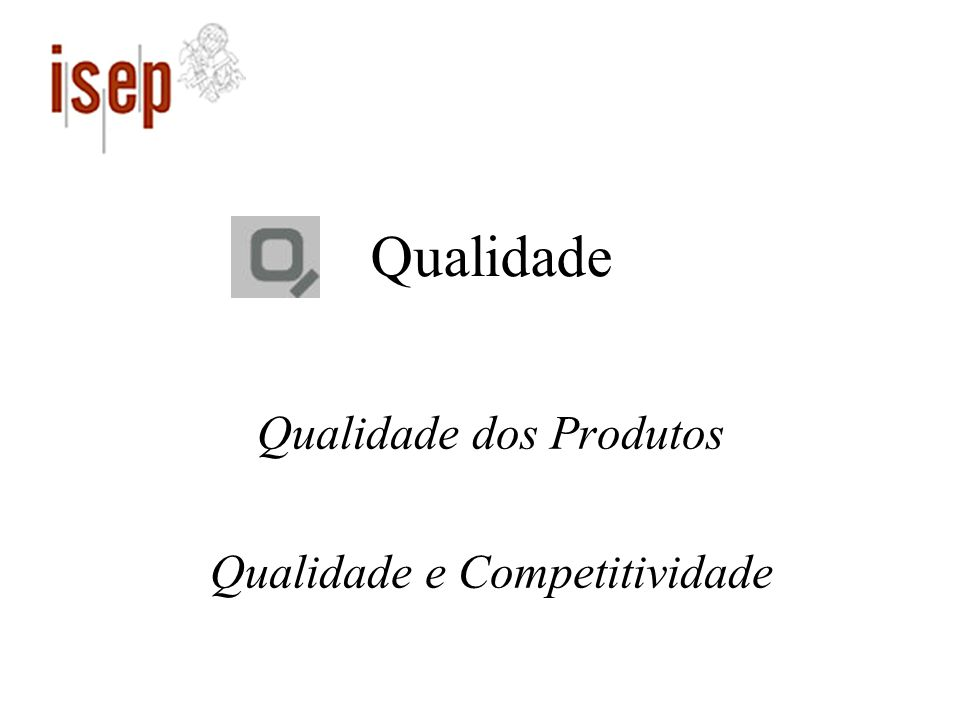 Qualidade Qualidade dos Produtos Qualidade e Competitividade