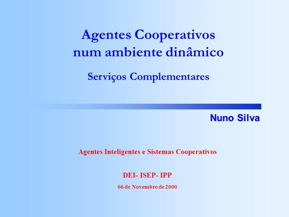 Agentes Cooperativos num ambiente dinâmico Nuno Silva Agentes Inteligentes e Sistemas Cooperativos DEI- ISEP- IPP 06 de Novembro de 2000 Serviços Comp