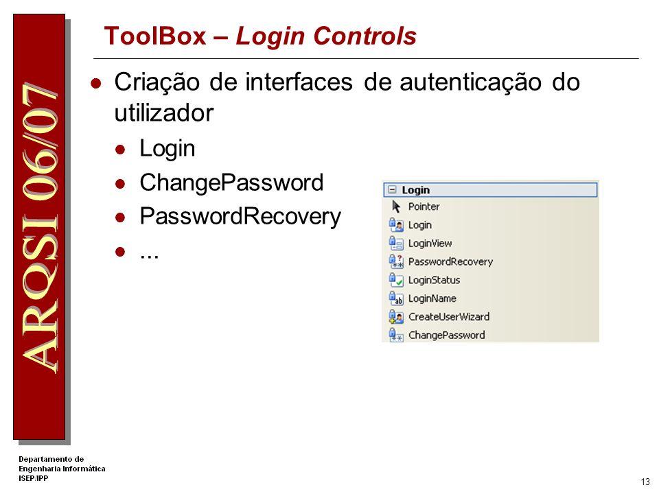 12 ToolBox – Navigation Controls Controlos que auxiliam o utilizador a navegar no site Menu TreeView SiteMapPath...