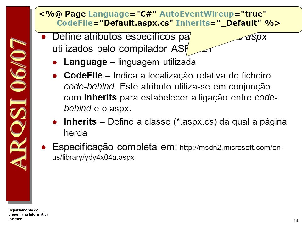 17 A interface HTML - *.aspx <%@ Page Language= C# AutoEventWireup= true CodeFile= Default.aspx.cs Inherits= _Default %> runat=server