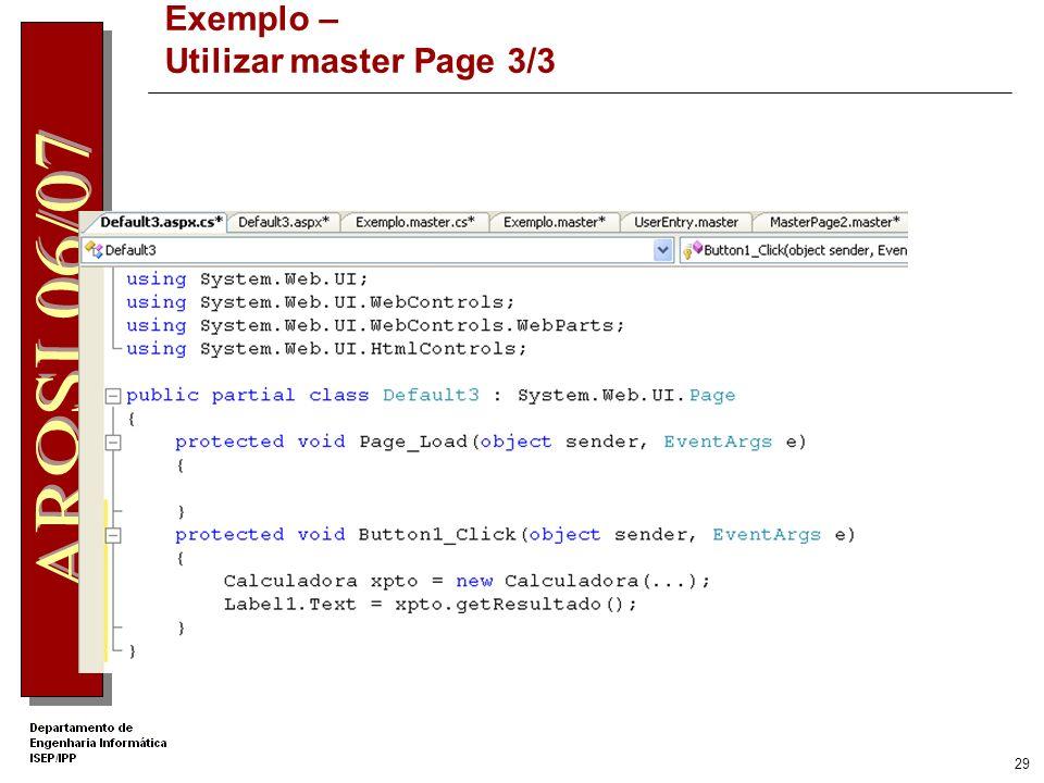 28 Exemplo – Utilizar master Page 2/3 Texto HTML asp:TextBox asp:DropDownList asp:Button asp:Label Tabela HTML com 1 linha