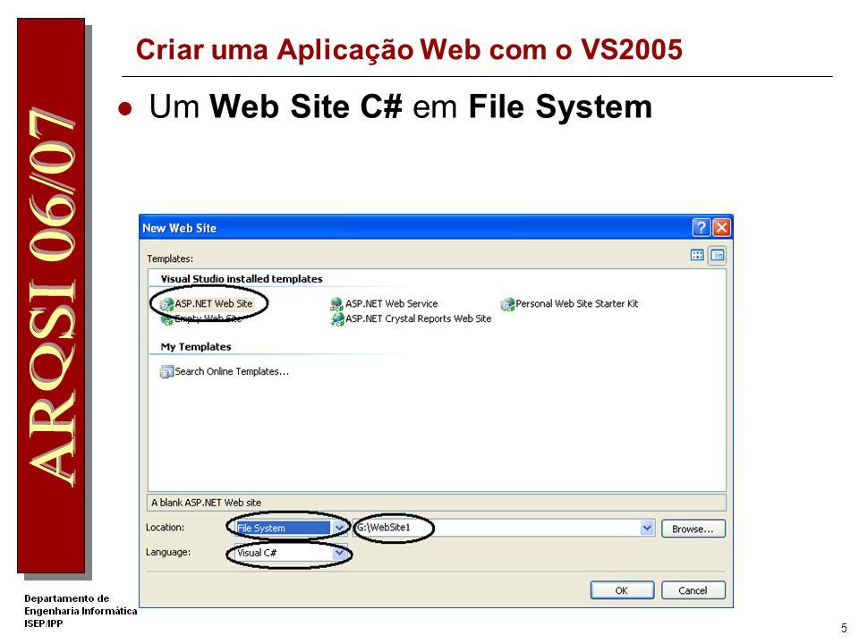 4 Criar uma Aplicação Web com o VS2005 Iniciar o VS2005 Criar Web Site